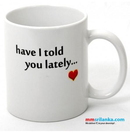 Have I Told You Lately Mug